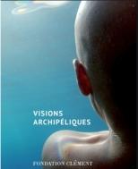 Visions archipéliques en 2016 à la Fondation Clément Curator Dominique Brebion