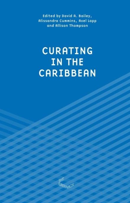 Publication de Curating in the Caribbean, ouvrage collectif, ,initié et coordonné par Barbade 2012
