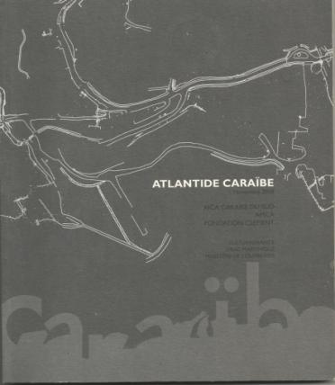 PARCOURS MARTINIQUE : CATALOGUE DE L 'EXPOSITION ATLANTIDE CARAÏBE